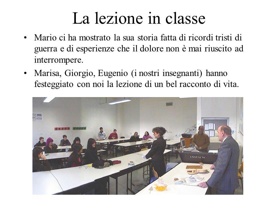 La lezione in classe Mario ci ha mostrato la sua storia fatta di ricordi tristi di guerra e di esperienze che il dolore non è mai riuscito ad interrom