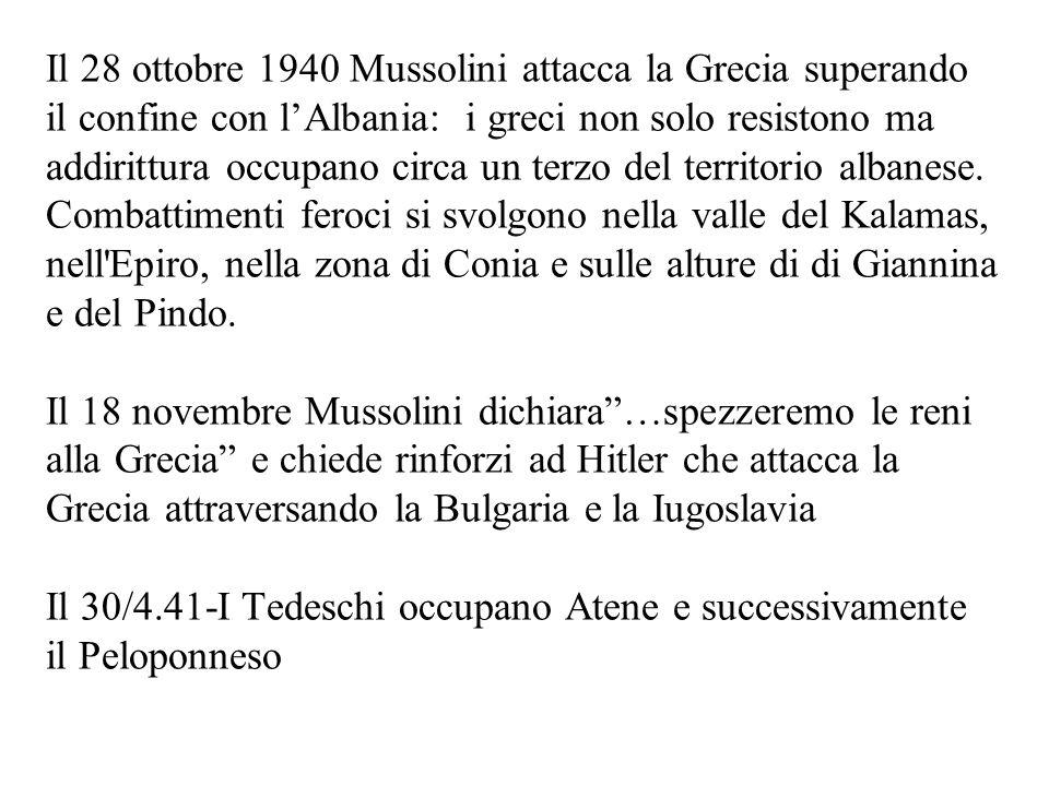 Il 28 ottobre 1940 Mussolini attacca la Grecia superando il confine con l'Albania: i greci non solo resistono ma addirittura occupano circa un terzo d