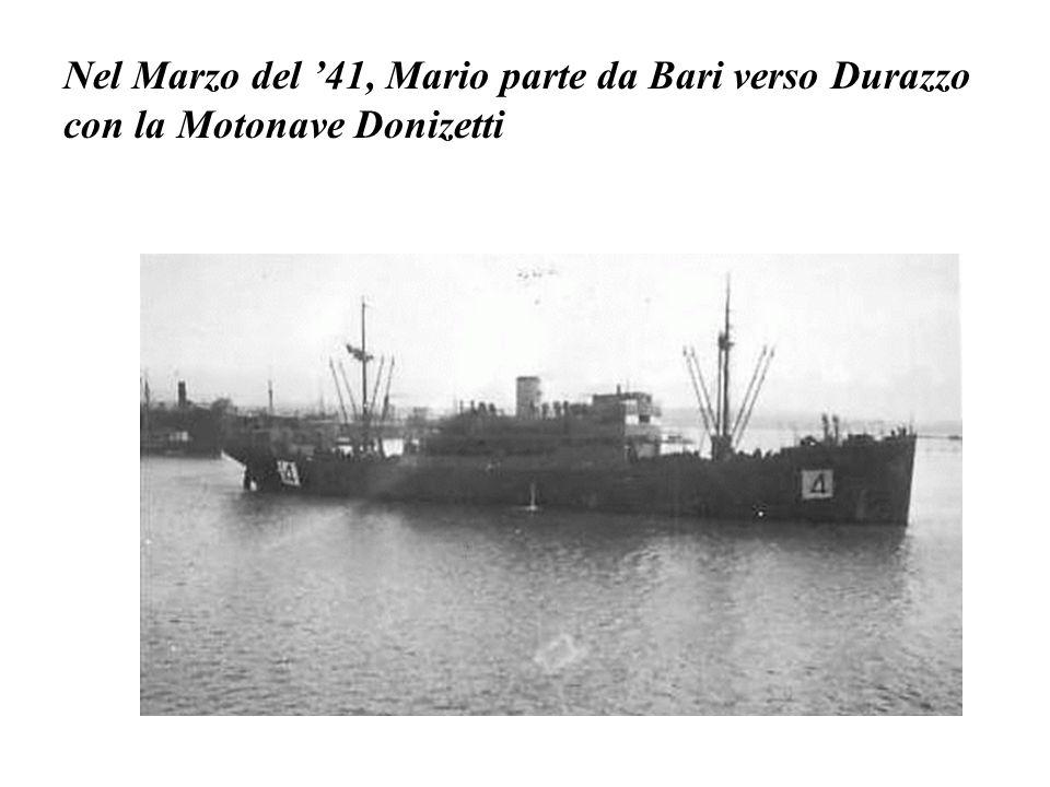 Nel Marzo del '41, Mario parte da Bari verso Durazzo con la Motonave Donizetti