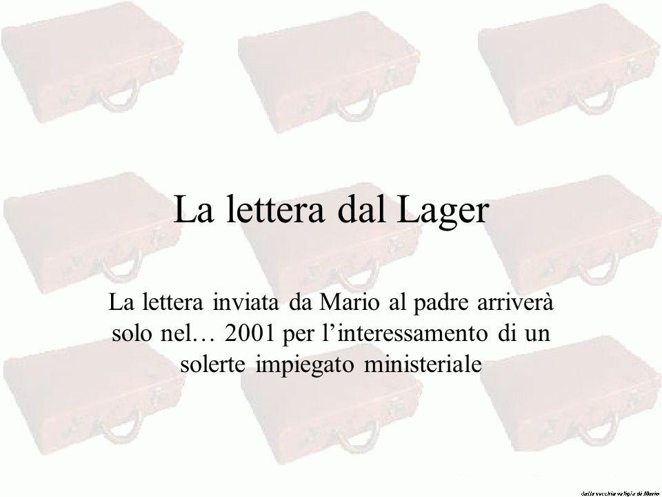 La lettera dal Lager La lettera inviata da Mario al padre arriverà solo nel… 2001 per l'interessamento di un solerte impiegato ministeriale