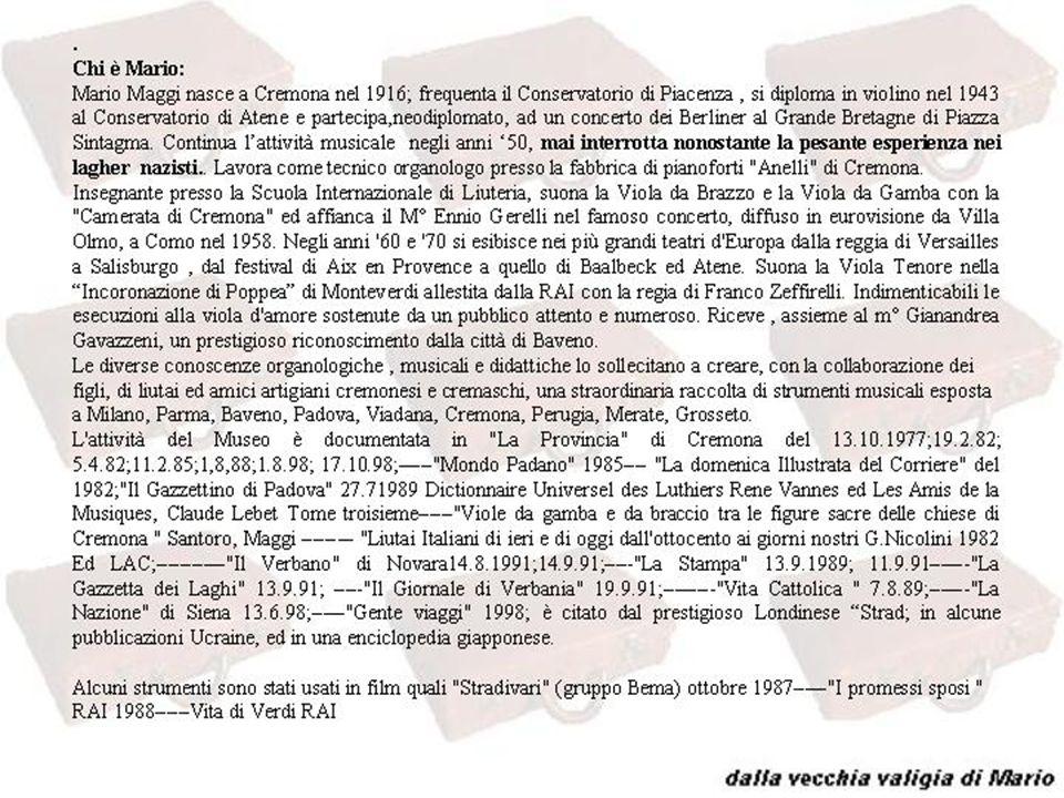 . Chi è Mario: Mario Maggi nasce a Cremona nel 1916; frequenta il Conservatorio di Piacenza, si diploma in violino nel 1943 al Conservatorio di Atene