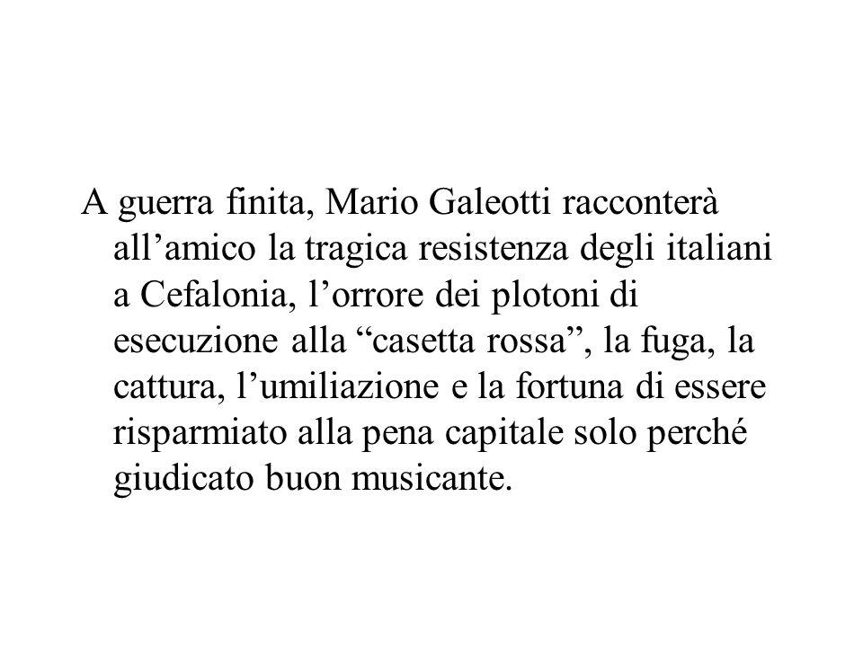"""A guerra finita, Mario Galeotti racconterà all'amico la tragica resistenza degli italiani a Cefalonia, l'orrore dei plotoni di esecuzione alla """"casett"""