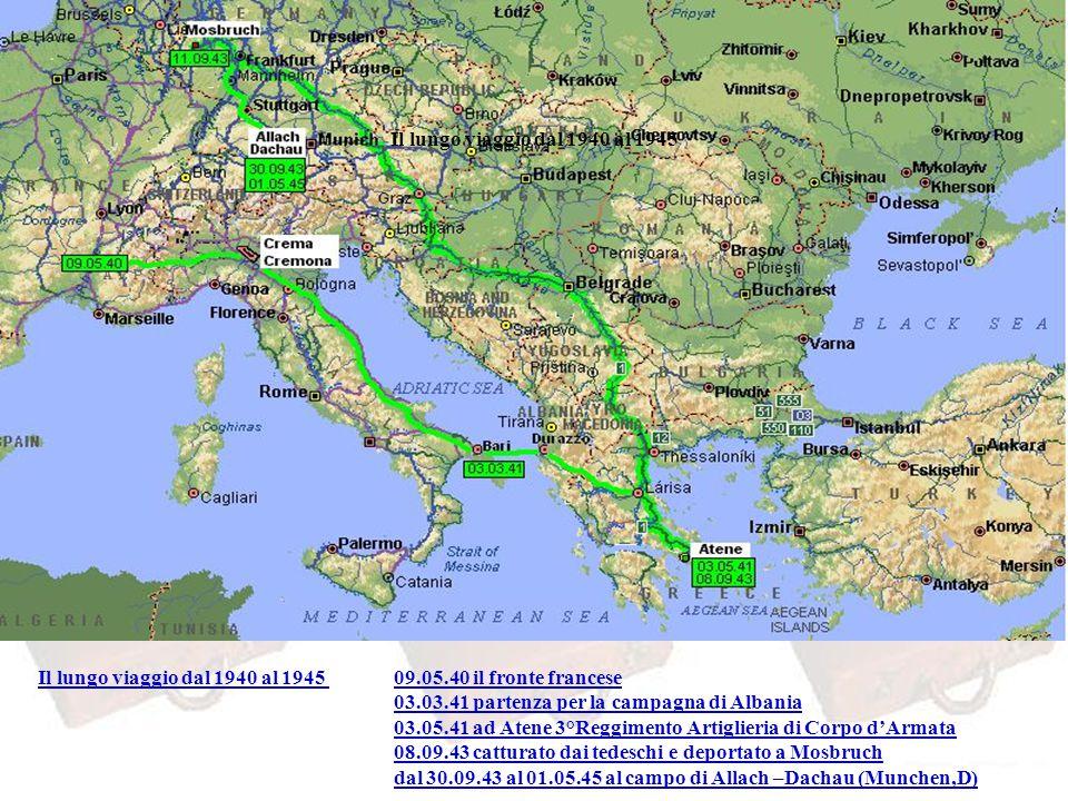 Il lungo viaggio dal 1940 al 1945 09.05.40 il fronte francese 03.03.41 partenza per la campagna di Albania 03.05.41 ad Atene 3°Reggimento Artiglieria