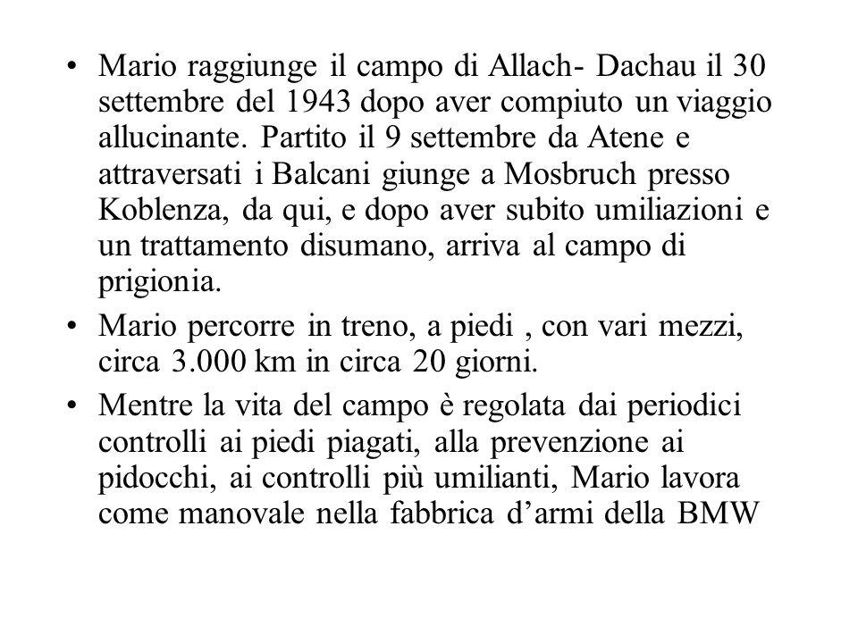 Mario raggiunge il campo di Allach- Dachau il 30 settembre del 1943 dopo aver compiuto un viaggio allucinante. Partito il 9 settembre da Atene e attra