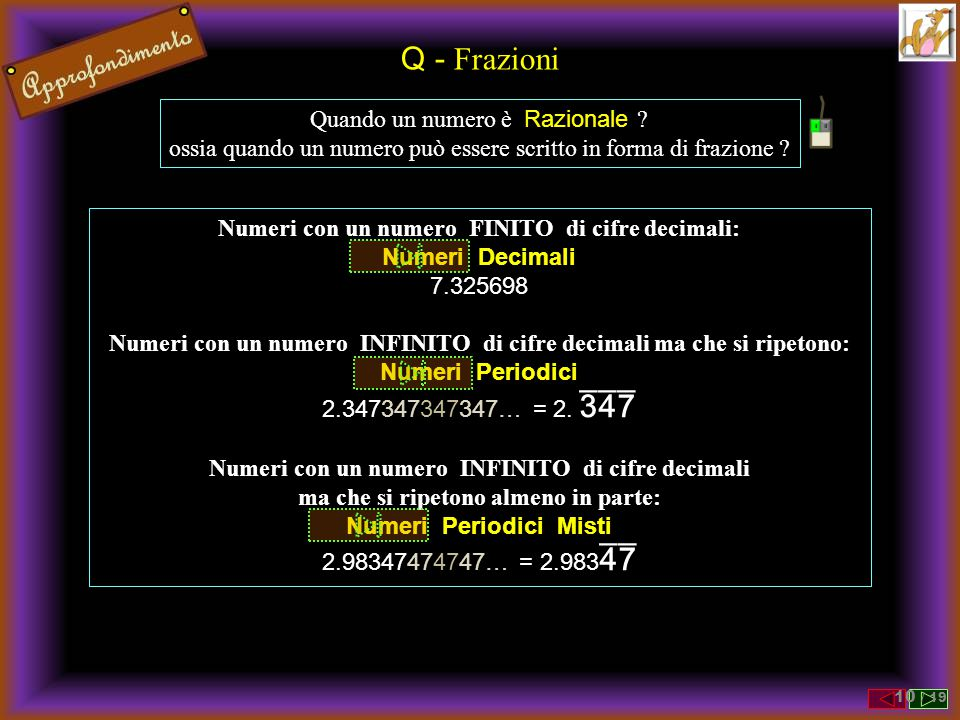 Q - Frazioni Quando un numero è Razionale ? ossia quando un numero può essere scritto in forma di frazione ? Numeri con un numero FINITO di cifre deci
