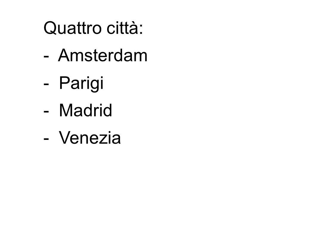 Quattro città: - Amsterdam - Parigi - Madrid - Venezia