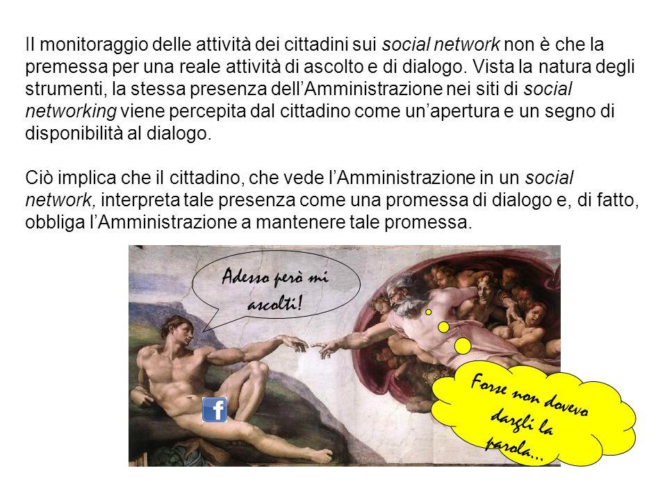 Il monitoraggio delle attività dei cittadini sui social network non è che la premessa per una reale attività di ascolto e di dialogo. Vista la natura