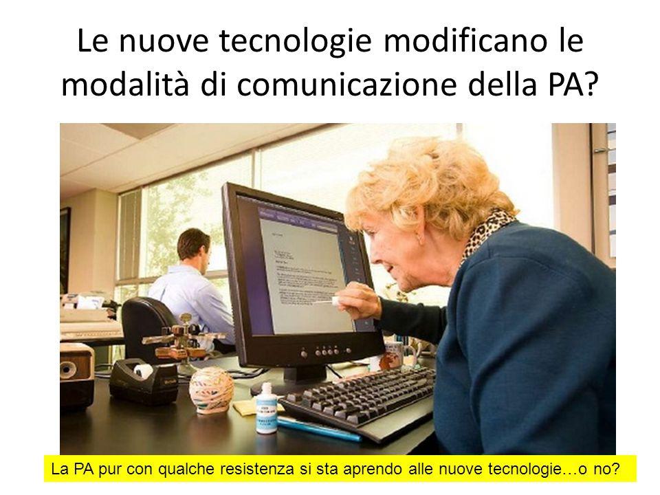 Le nuove tecnologie modificano le modalità di comunicazione della PA? La PA pur con qualche resistenza si sta aprendo alle nuove tecnologie…o no?