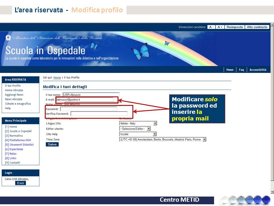 Centro METID Modificare solo la password ed inserire la propria mail L'area riservata - Modifica profilo