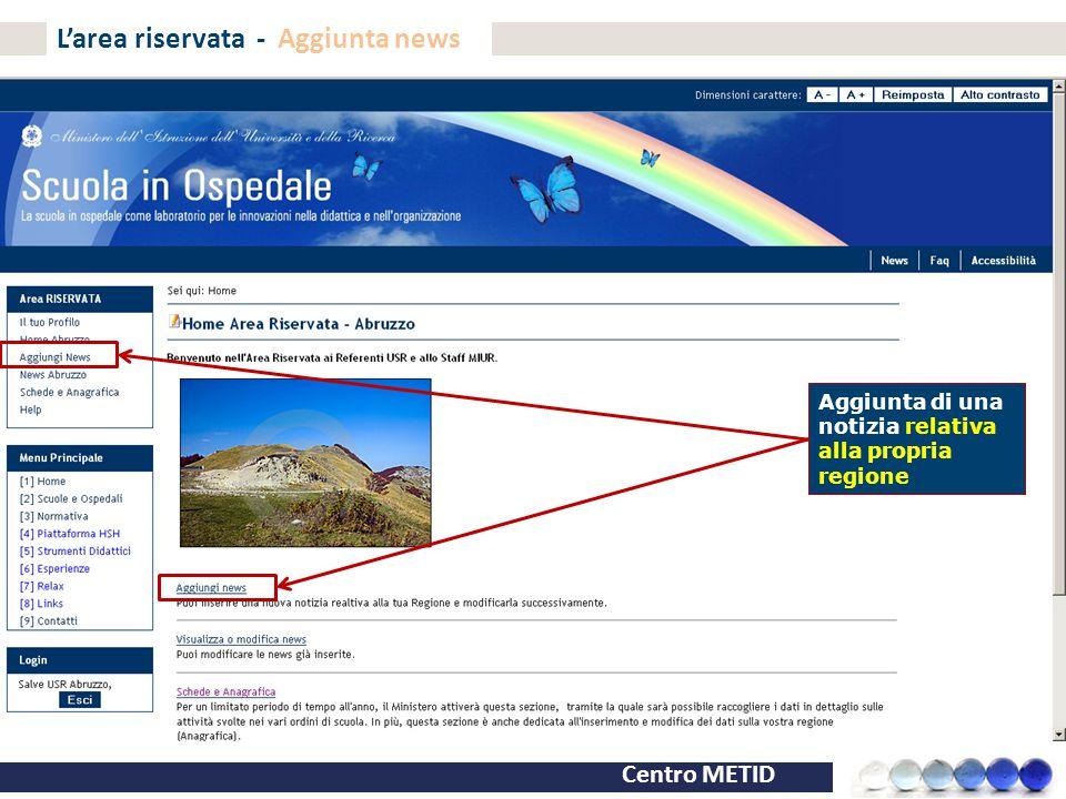 Centro METID L'area riservata - Aggiunta news Aggiunta di una notizia relativa alla propria regione
