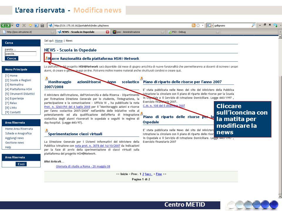 Centro METID L'area riservata - Modifica news Cliccare sull'iconcina con la matita per modificare la news