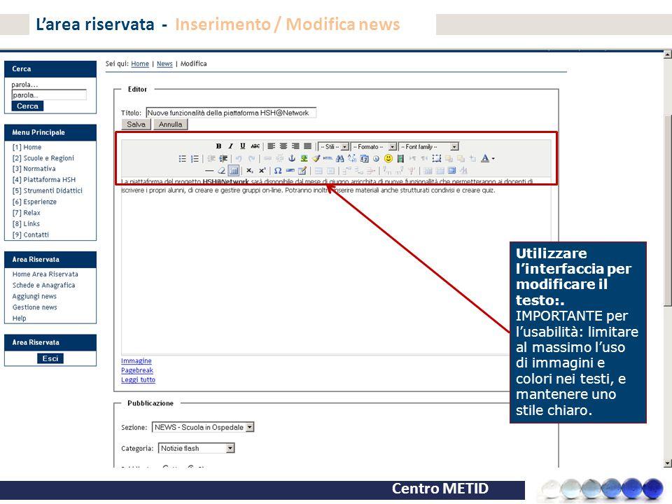 Centro METID L'area riservata - Inserimento / Modifica news Utilizzare l'interfaccia per modificare il testo:. IMPORTANTE per l'usabilità: limitare al