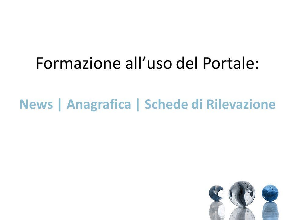 Formazione all'uso del Portale: News | Anagrafica | Schede di Rilevazione