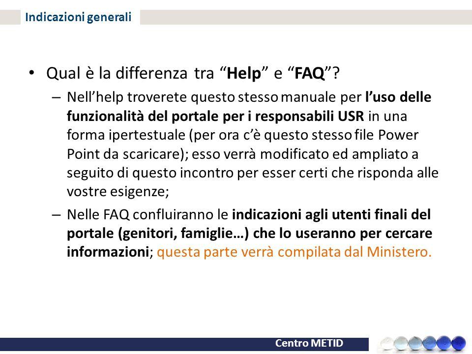 """Centro METID Indicazioni generali Qual è la differenza tra """"Help"""" e """"FAQ""""? – Nell'help troverete questo stesso manuale per l'uso delle funzionalità de"""