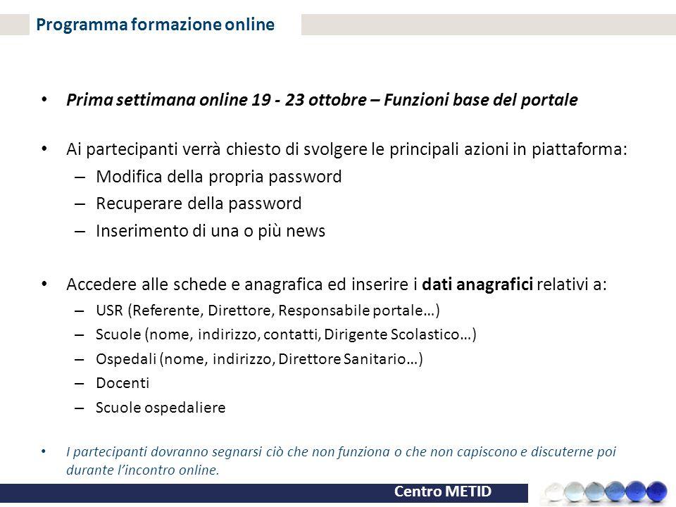 Centro METID Programma formazione online Prima settimana online 19 - 23 ottobre – Funzioni base del portale Ai partecipanti verrà chiesto di svolgere
