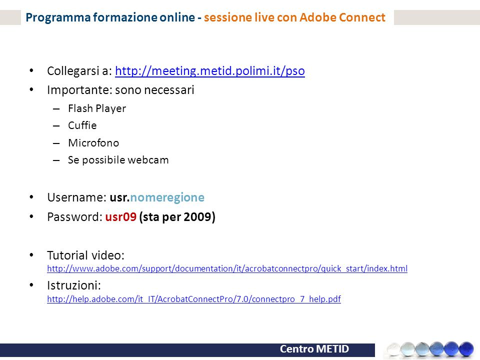 Centro METID Programma formazione online - sessione live con Adobe Connect Collegarsi a: http://meeting.metid.polimi.it/psohttp://meeting.metid.polimi