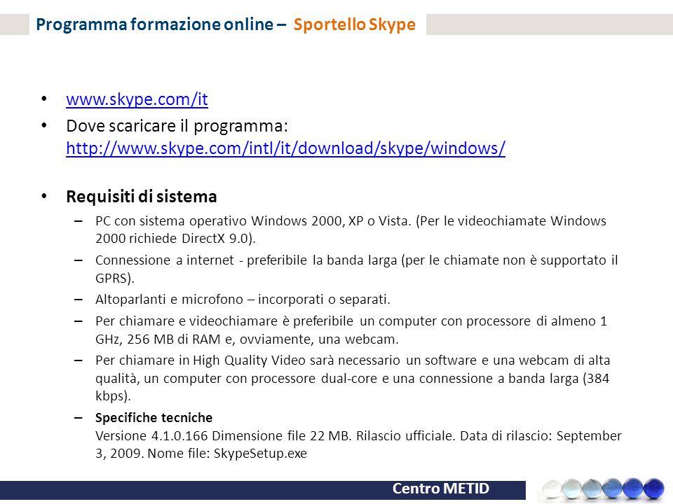 Centro METID Programma formazione online – Sportello Skype www.skype.com/it Dove scaricare il programma: http://www.skype.com/intl/it/download/skype/w