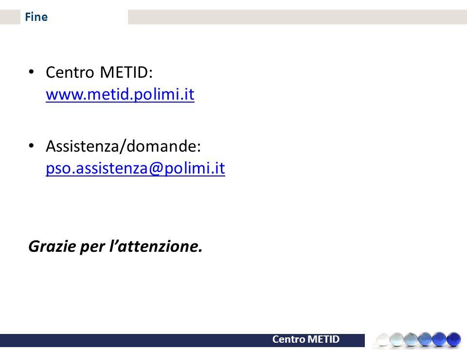 Centro METID Fine Centro METID: www.metid.polimi.it www.metid.polimi.it Assistenza/domande: pso.assistenza@polimi.it pso.assistenza@polimi.it Grazie p