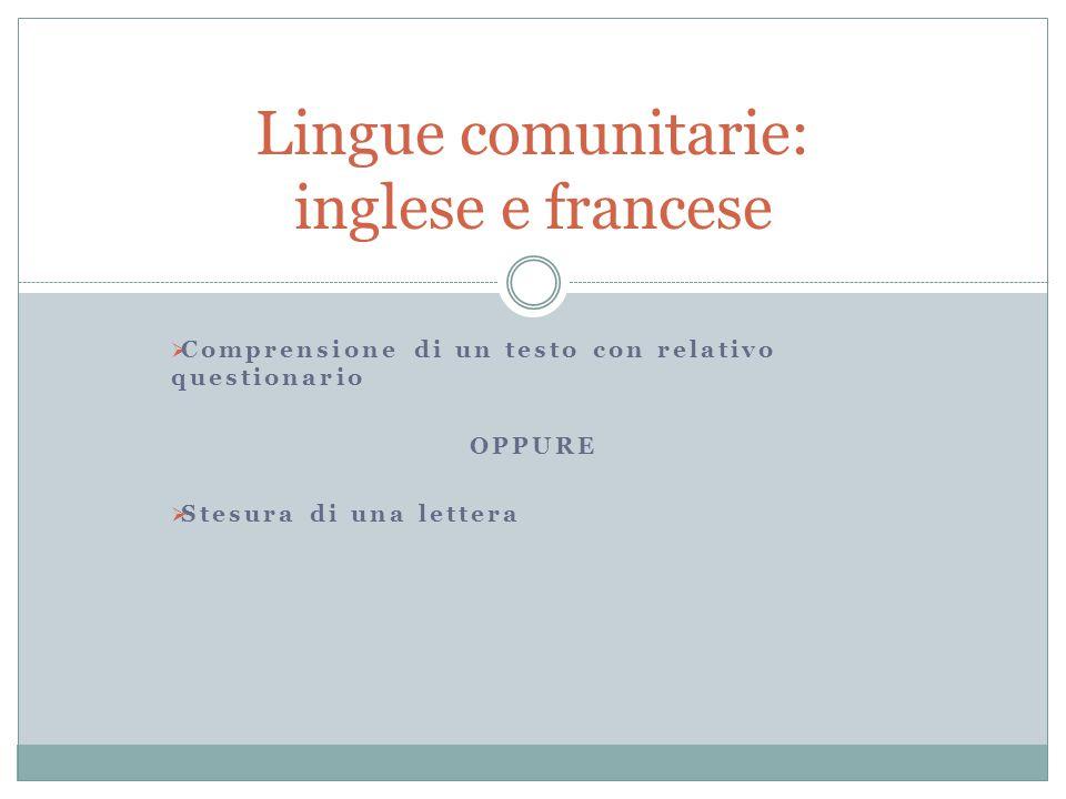  Comprensione di un testo con relativo questionario OPPURE  Stesura di una lettera Lingue comunitarie: inglese e francese