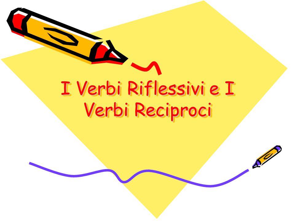 I Verbi Riflessivi e I Verbi Reciproci