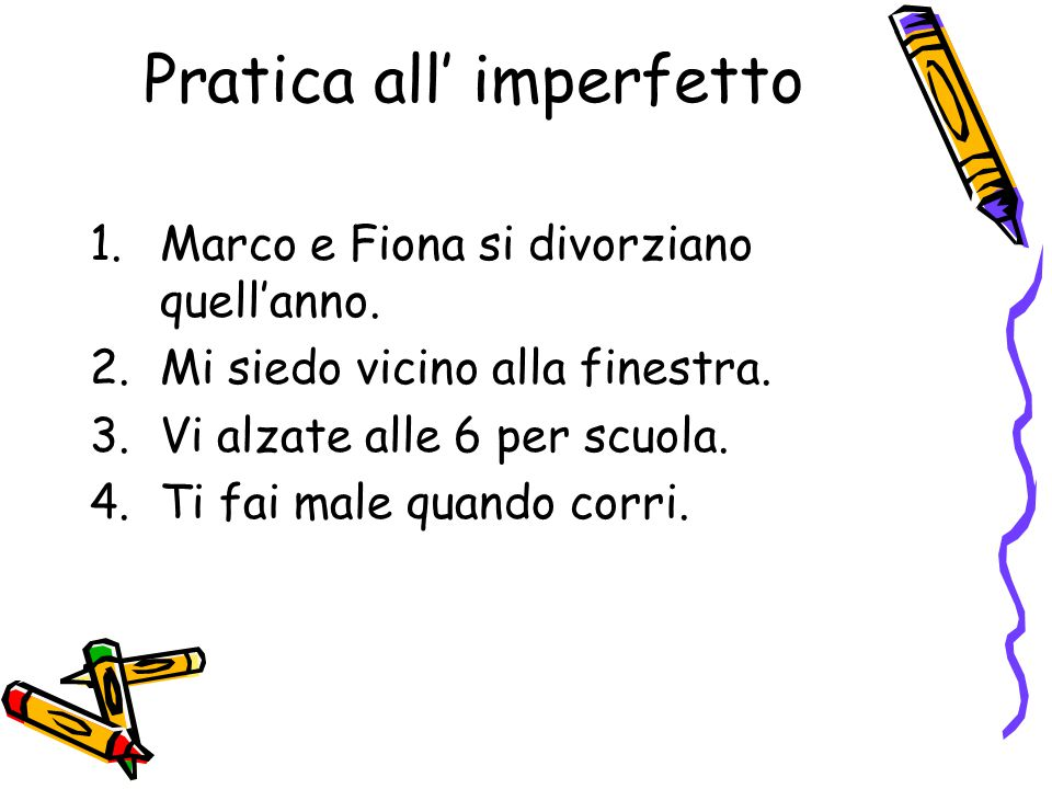 Pratica all' imperfetto 1.Marco e Fiona si divorziano quell'anno.