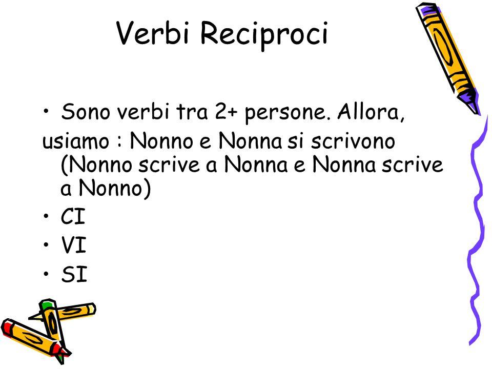 Verbi Reciproci Sono verbi tra 2+ persone.