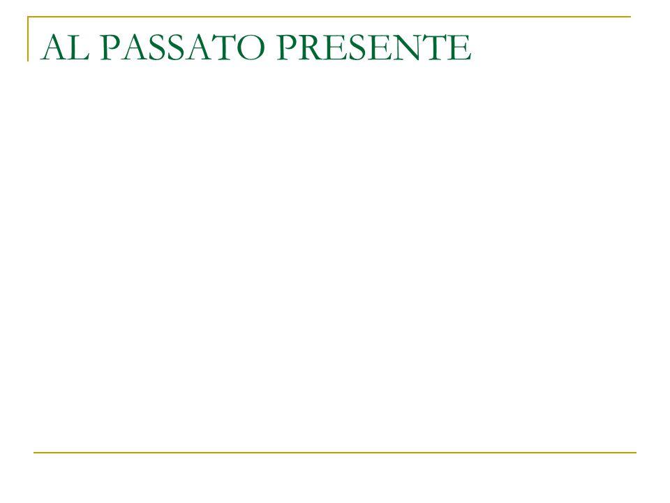 AL PASSATO PRESENTE