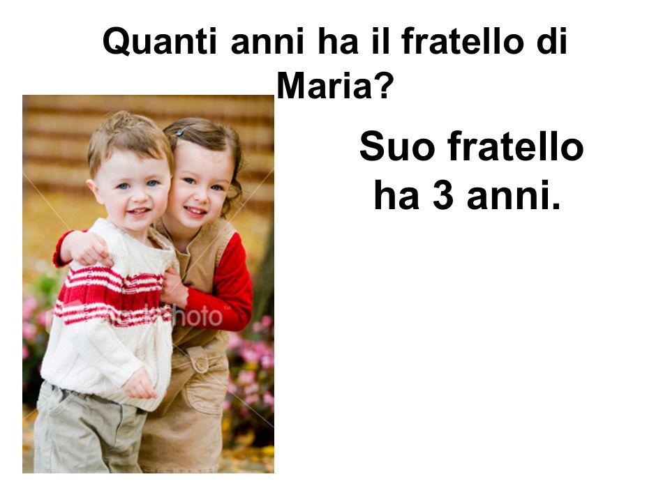 Quanti anni ha il fratello di Maria? Suo fratello ha 3 anni.