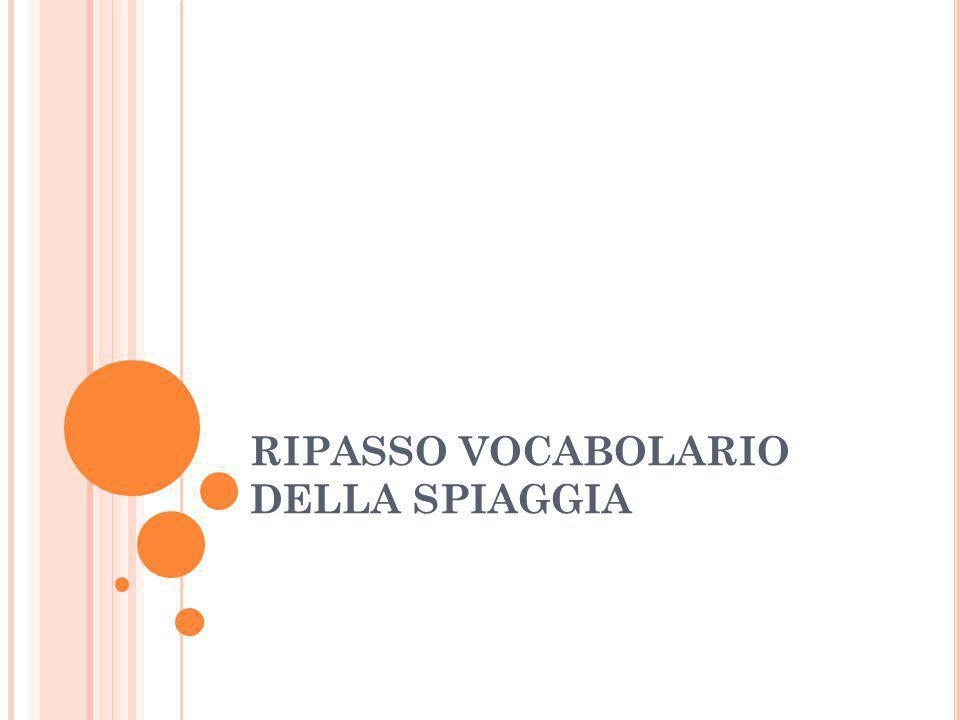 RIPASSO VOCABOLARIO DELLA SPIAGGIA