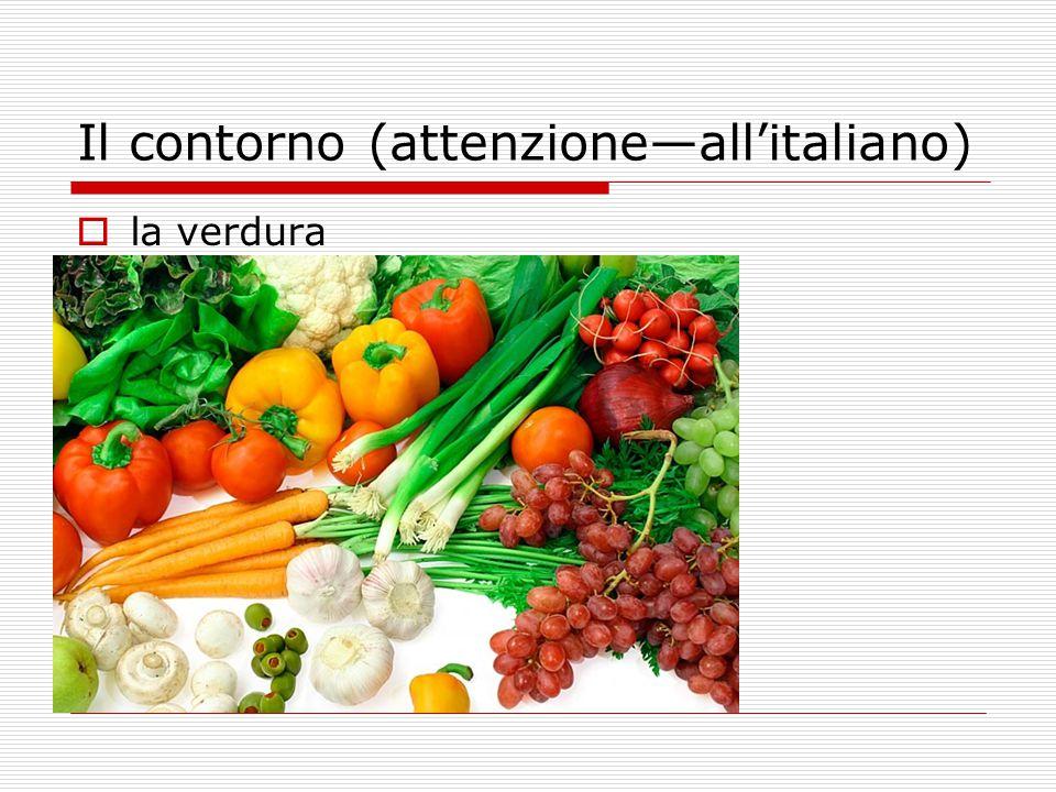 Il contorno (attenzione—all'italiano)  la verdura