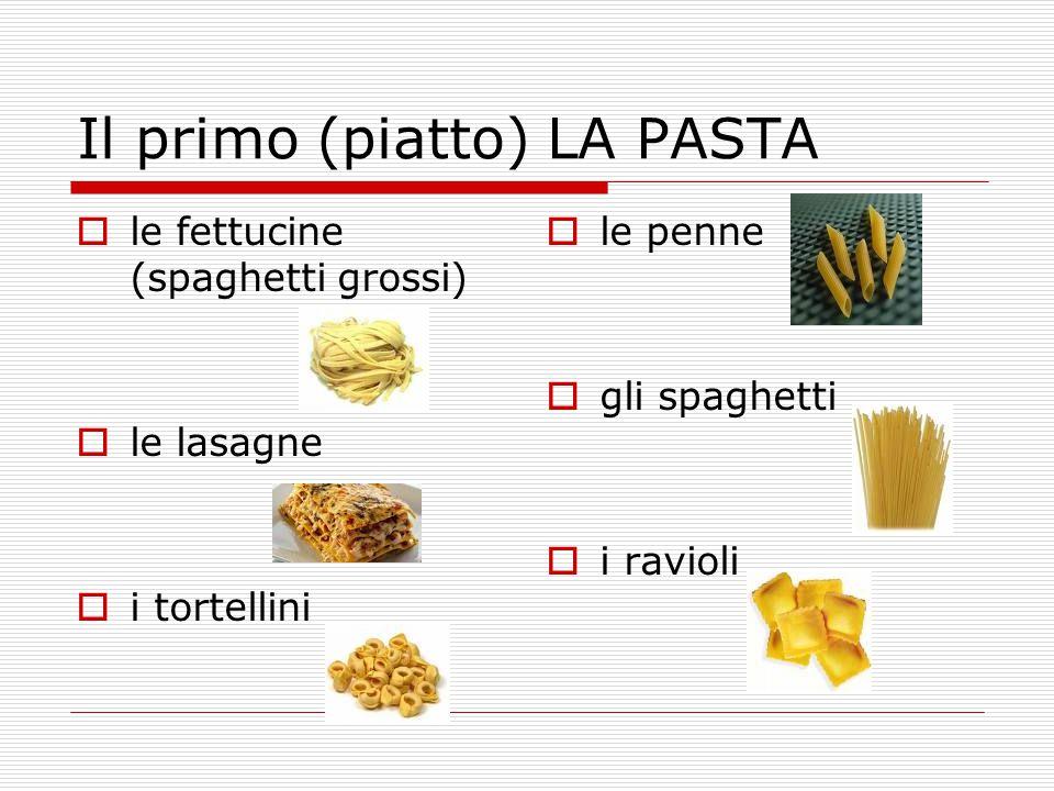 Il primo (piatto) LA PASTA  le fettucine (spaghetti grossi)  le lasagne  i tortellini  le penne  gli spaghetti  i ravioli