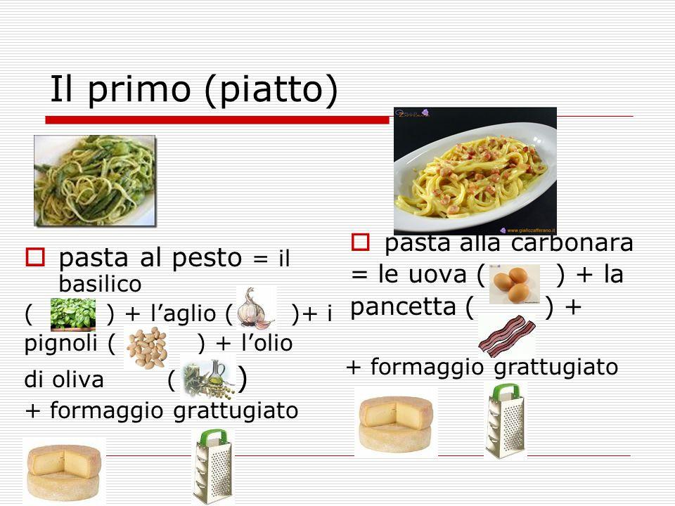 Il primo (piatto)  pasta al pesto = il basilico ( ) + l'aglio ( )+ i pignoli ( ) + l'olio di oliva ( ) + formaggio grattugiato  pasta alla carbonara