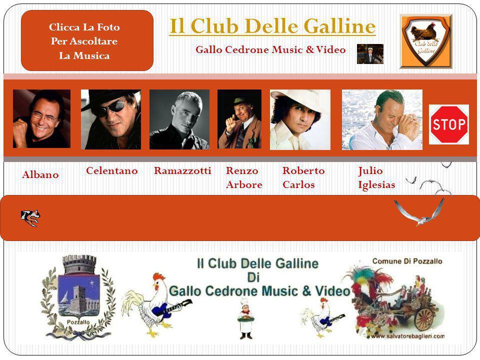 Albano CelentanoRamazzottiRenzo Arbore Roberto Carlos Julio Iglesias Clicca La Foto Per Ascoltare La Musica Il Club Delle Galline Gallo Cedrone Music & Video