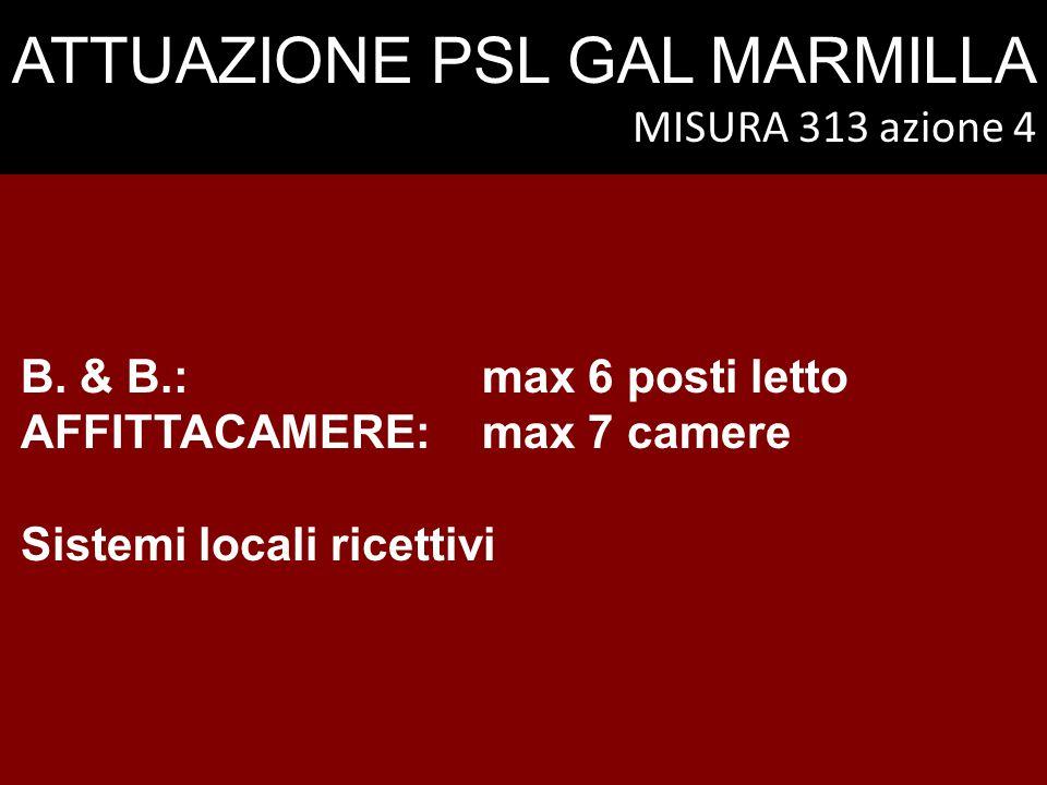 ATTUAZIONE PSL GAL MARMILLA MISURA 313 azione 4 B. & B.: max 6 posti letto AFFITTACAMERE: max 7 camere Sistemi locali ricettivi