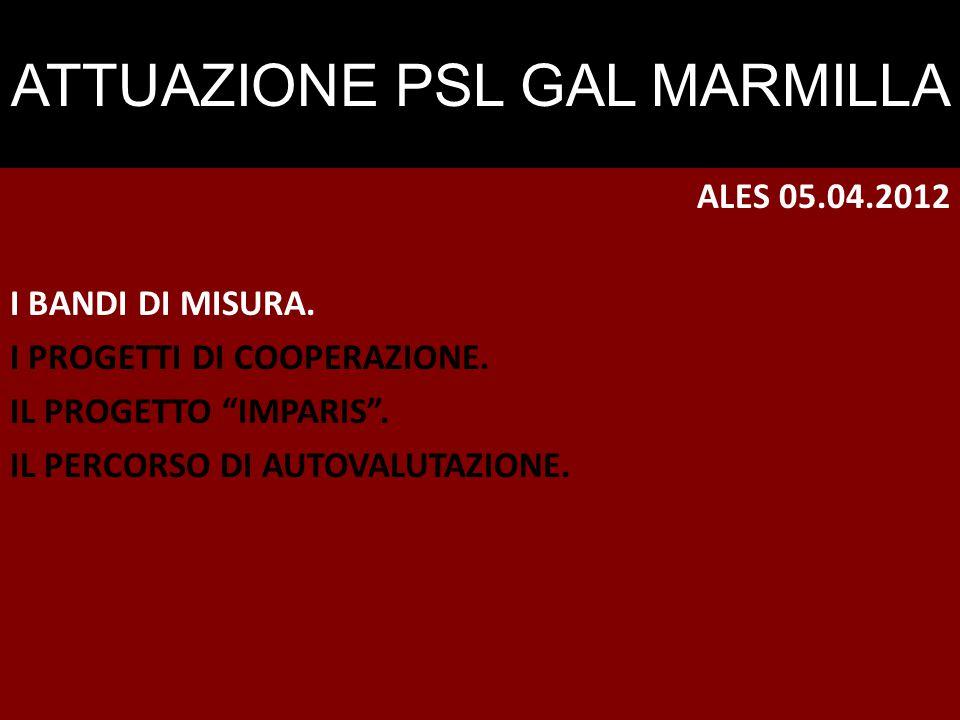 """ATTUAZIONE PSL GAL MARMILLA ALES 05.04.2012 I BANDI DI MISURA. I PROGETTI DI COOPERAZIONE. IL PROGETTO """"IMPARIS"""". IL PERCORSO DI AUTOVALUTAZIONE."""
