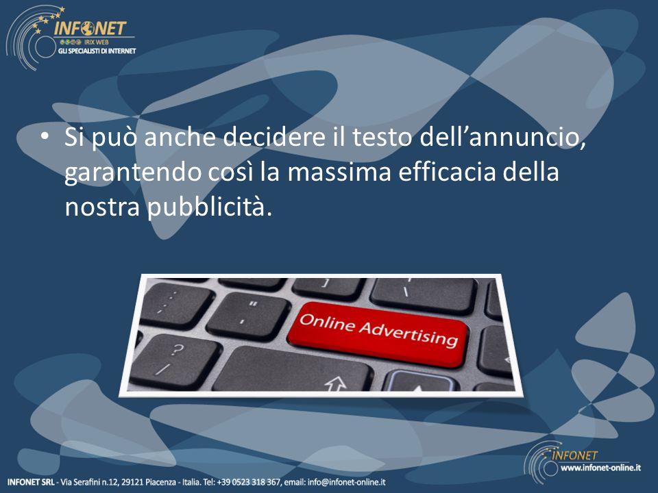 Si può anche decidere il testo dell'annuncio, garantendo così la massima efficacia della nostra pubblicità.