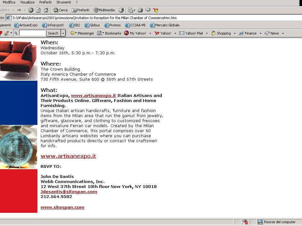 Artisan Expo:Valore Aggiunto per le imprese artigiane Fornire alle imprese artigiane gli strumenti essenziali:  Tecnici  Formativi attraverso l'azione di tutoraggio e di supporto  Operativi attraverso l'impianto della Fiera Virtuale e del back- end per poter utilizzare i nuovi canali di vendita offerti dalle nuove tecnologie info-telematiche Promuovere nei mercati esteri una Business Community Virtuale:  massimizzando gli sforzi promozionali e di comunicazione, creando massa critica nei confronti dei target di riferimento  Riducendo i costi dell'internazionalizzazione raggiungendo in modo stabile la domanda estera www.artisanexpo.it