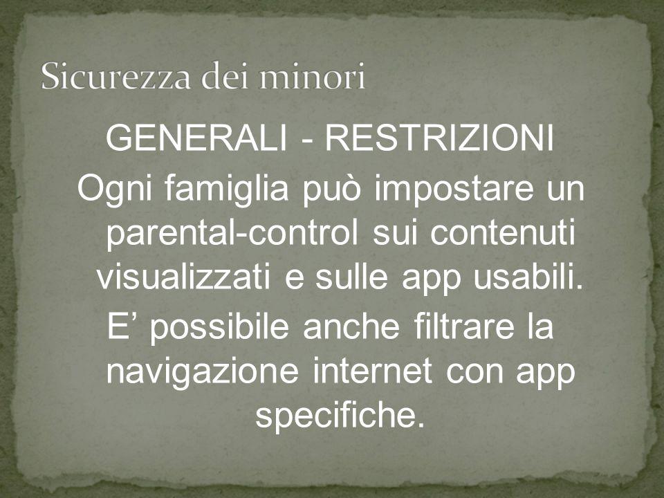 GENERALI - RESTRIZIONI Ogni famiglia può impostare un parental-control sui contenuti visualizzati e sulle app usabili.