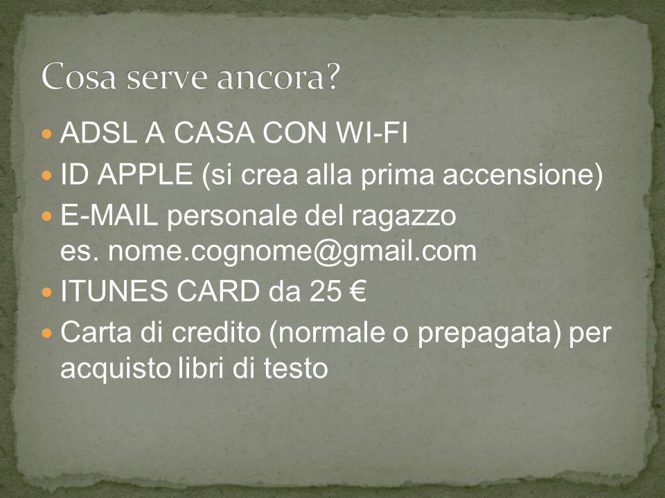 ADSL A CASA CON WI-FI ID APPLE (si crea alla prima accensione) E-MAIL personale del ragazzo es.