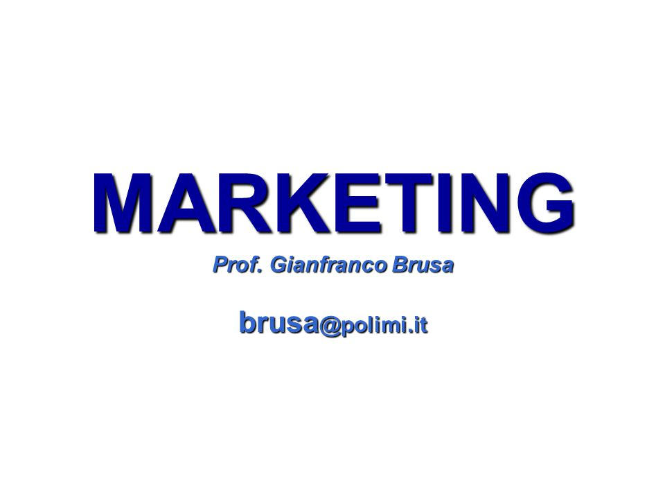 MARKETING Prof. Gianfranco Brusa brusa @polimi.it