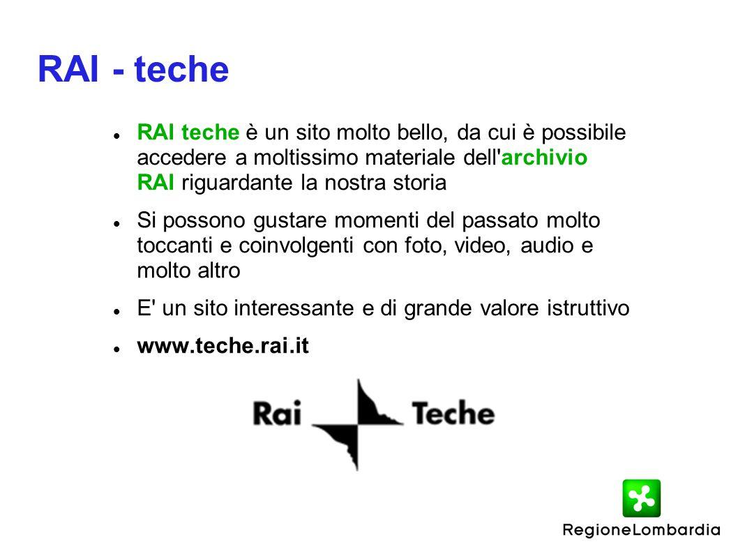 RAI - teche RAI teche è un sito molto bello, da cui è possibile accedere a moltissimo materiale dell'archivio RAI riguardante la nostra storia Si poss