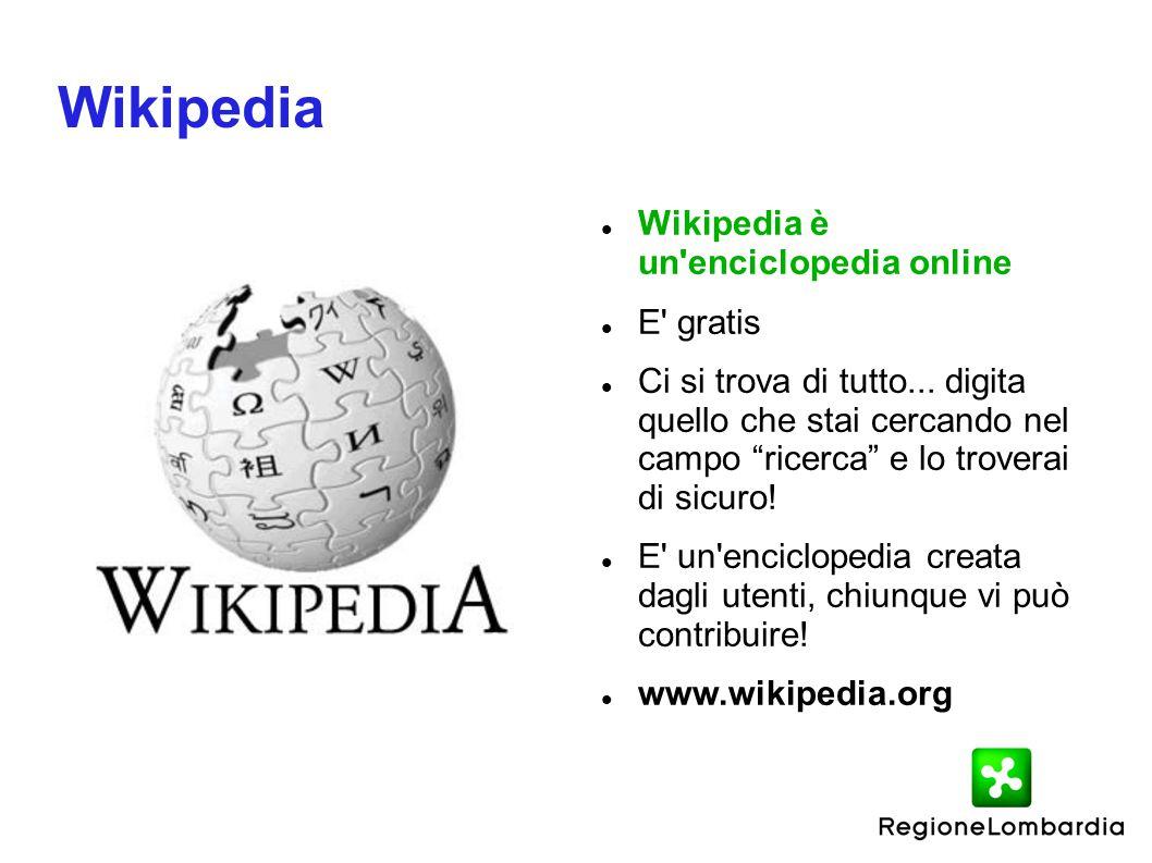 """Wikipedia Wikipedia è un'enciclopedia online E' gratis Ci si trova di tutto... digita quello che stai cercando nel campo """"ricerca"""" e lo troverai di si"""