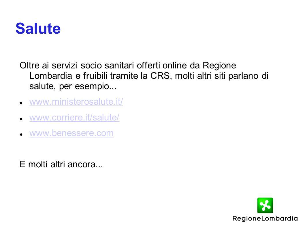 Salute Oltre ai servizi socio sanitari offerti online da Regione Lombardia e fruibili tramite la CRS, molti altri siti parlano di salute, per esempio.