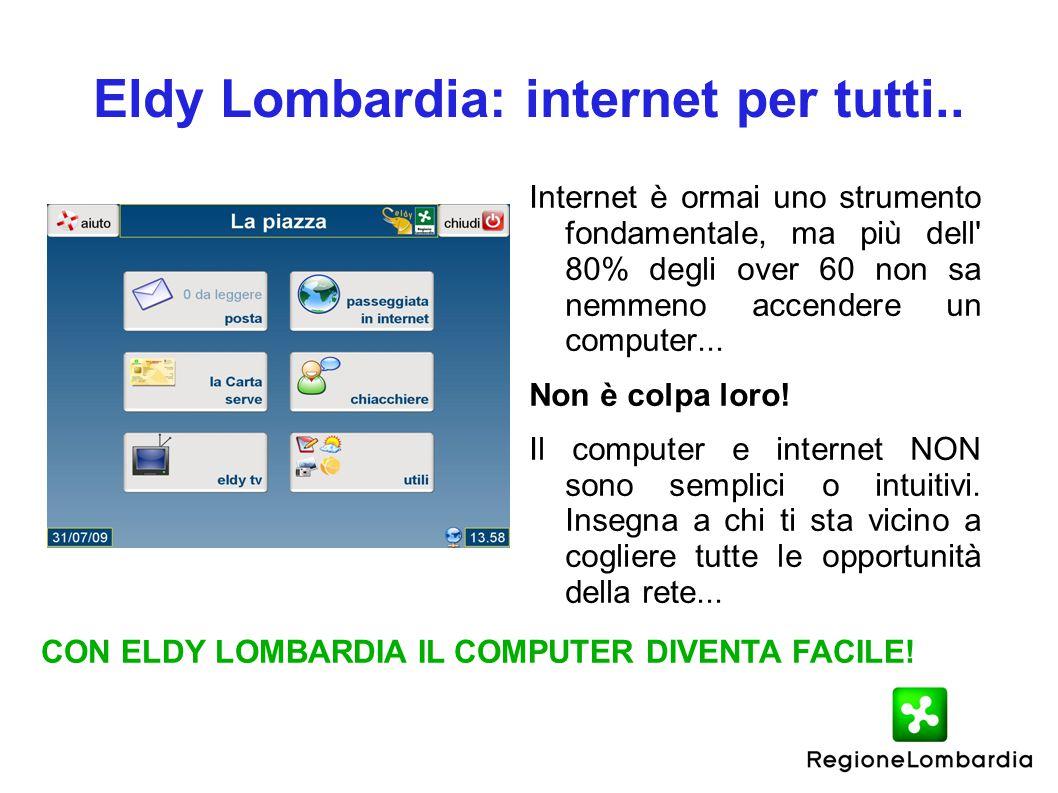 Eldy Lombardia: internet per tutti.. Internet è ormai uno strumento fondamentale, ma più dell' 80% degli over 60 non sa nemmeno accendere un computer.