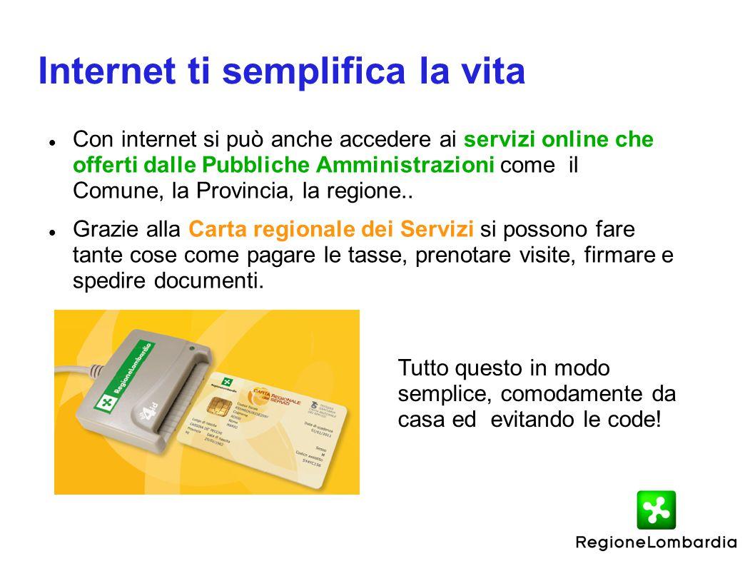 Internet ti semplifica la vita Con internet si può anche accedere ai servizi online che offerti dalle Pubbliche Amministrazioni come il Comune, la Pro
