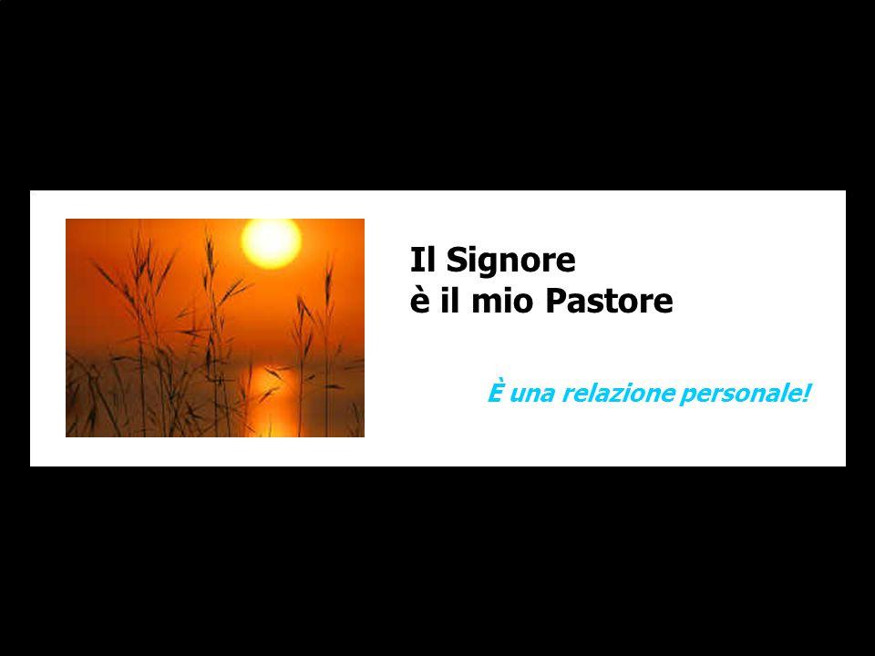 Il Signore è il mio Pastore È una relazione personale!