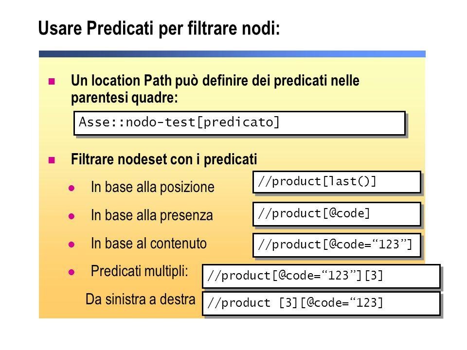 Usare Predicati per filtrare nodi: Un location Path può definire dei predicati nelle parentesi quadre: Filtrare nodeset con i predicati In base alla p