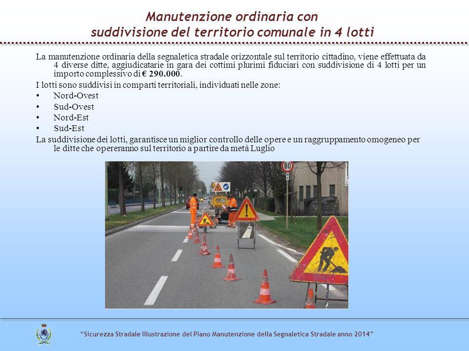 Manutenzione ordinaria con suddivisione del territorio comunale in 4 lotti La manutenzione ordinaria della segnaletica stradale orizzontale sul territ
