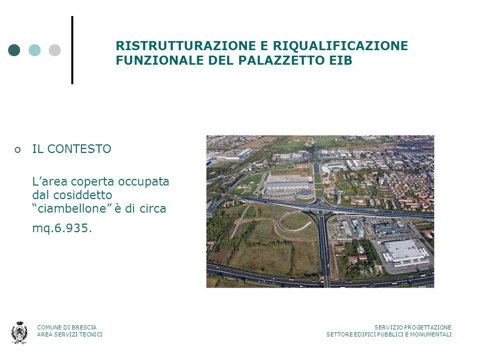 """RISTRUTTURAZIONE E RIQUALIFICAZIONE FUNZIONALE DEL PALAZZETTO EIB IL CONTESTO L'area coperta occupata dal cosiddetto """"ciambellone"""" è di circa mq.6.935"""