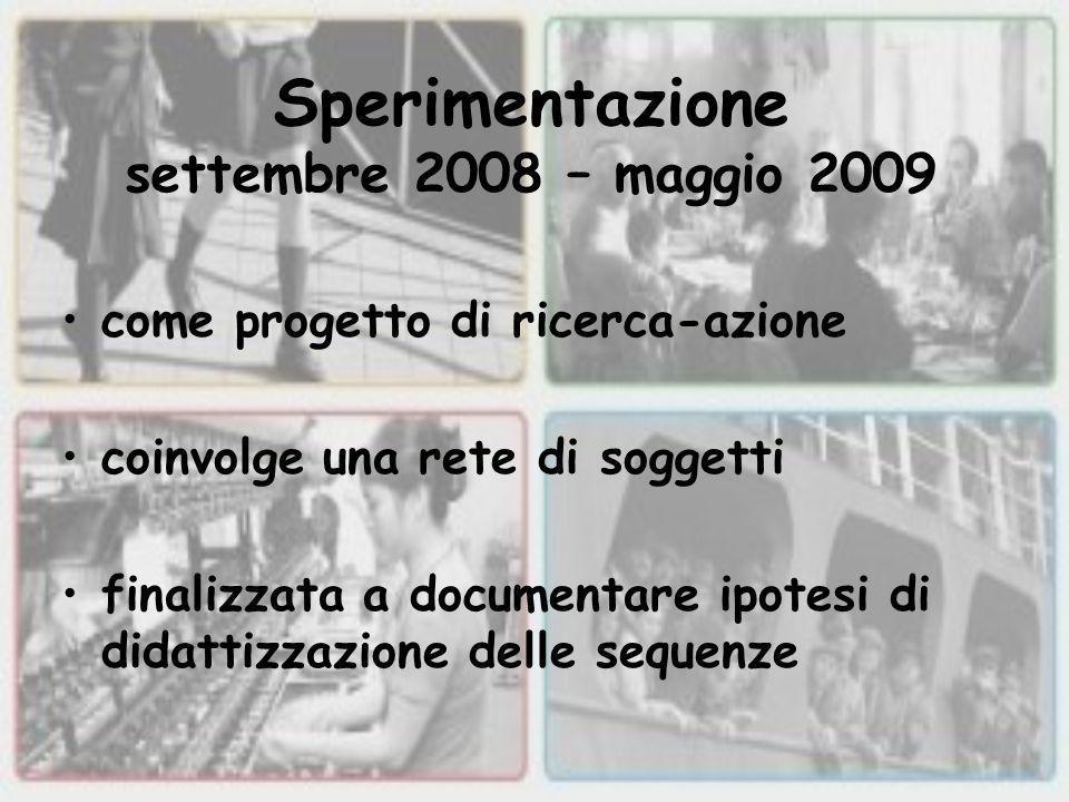 Sperimentazione settembre 2008 – maggio 2009 come progetto di ricerca-azione coinvolge una rete di soggetti finalizzata a documentare ipotesi di didattizzazione delle sequenze